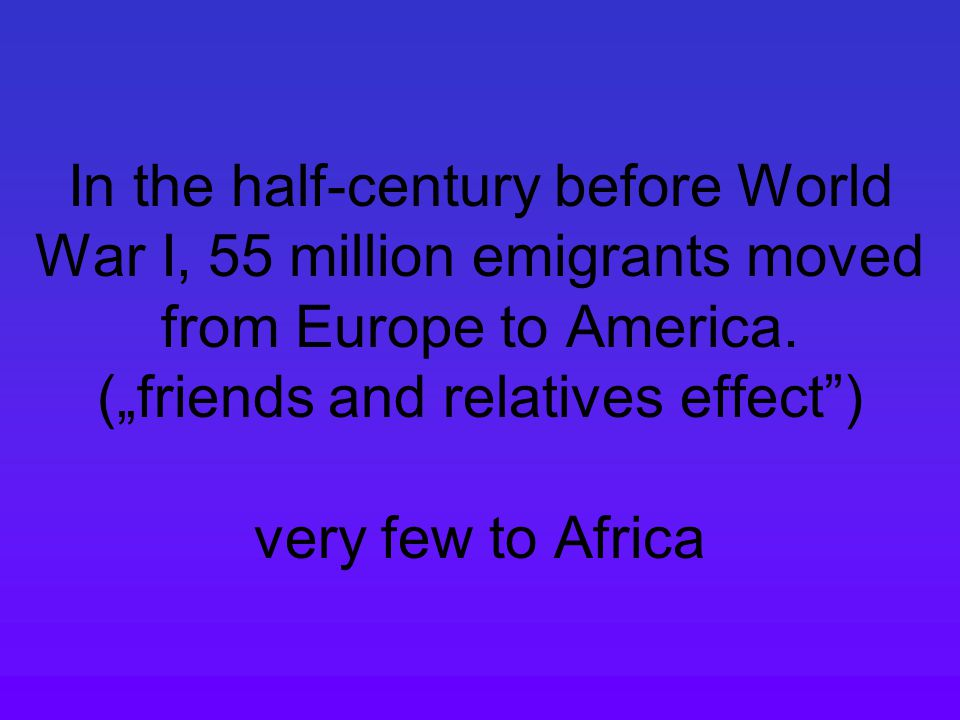 In the half-century before World War I, 55 million emigrants moved from Europe to America.
