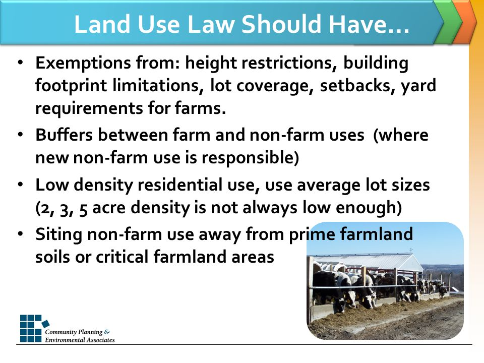 Land Use Law Should Have… Exemptions from: height restrictions, building footprint limitations, lot coverage, setbacks, yard requirements for farms.