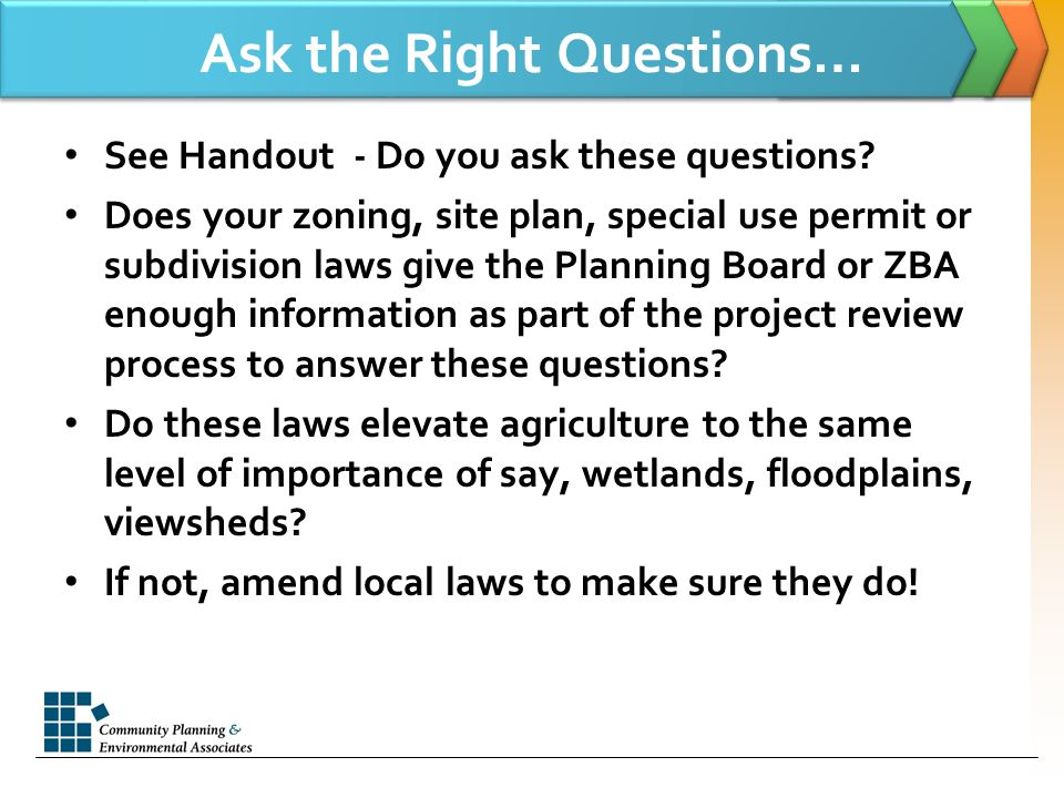 Ask the Right Questions… See Handout - Do you ask these questions.