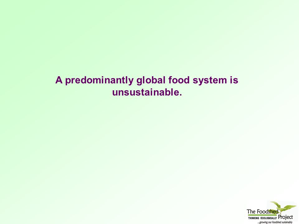 A predominantly global food system is unsustainable.