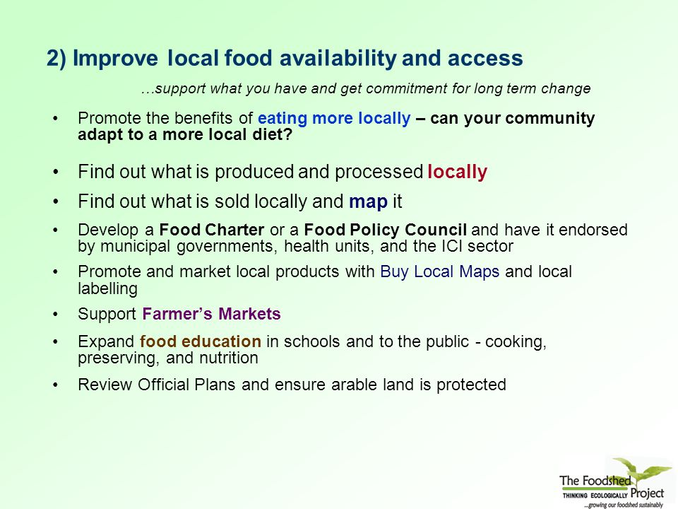 2) Improve local food availability and access …support what you have and get commitment for long term change Promote the benefits of eating more locally – can your community adapt to a more local diet.