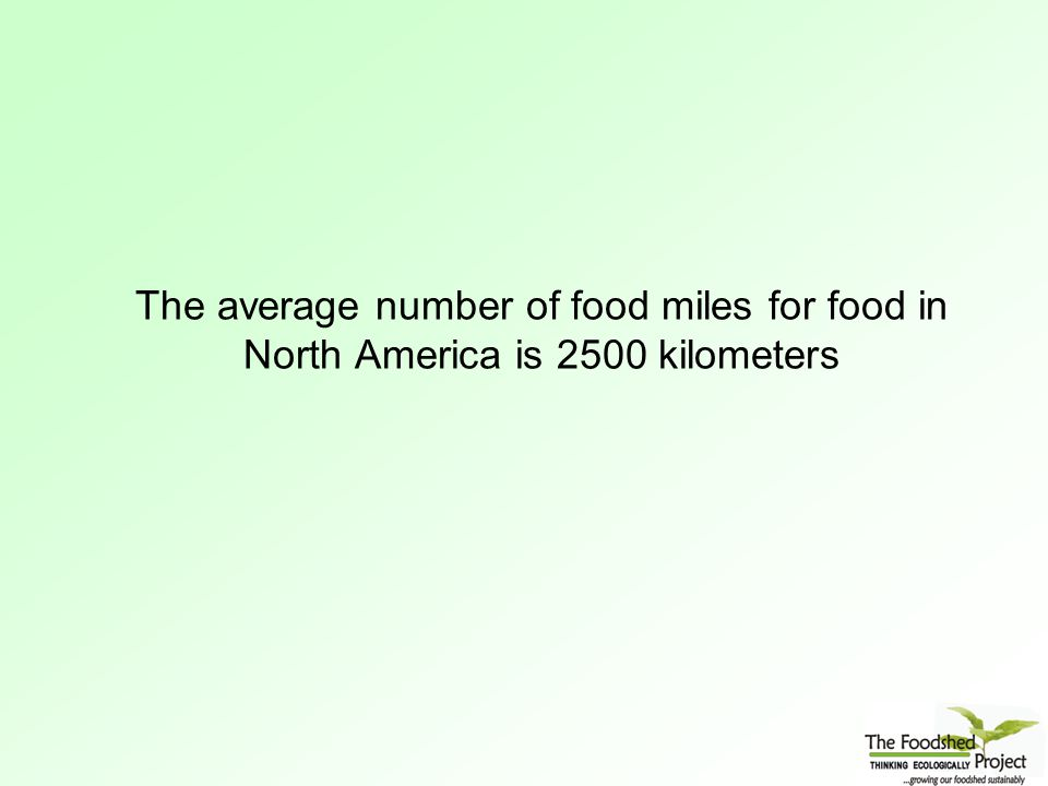 The average number of food miles for food in North America is 2500 kilometers