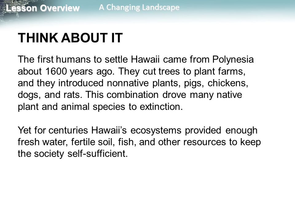 Lesson Overview Lesson Overview A Changing Landscape THINK ABOUT IT The first humans to settle Hawaii came from Polynesia about 1600 years ago. They c