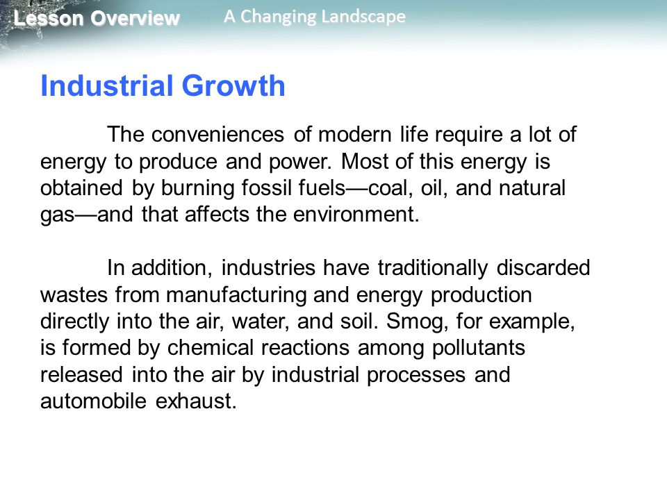 Lesson Overview Lesson Overview A Changing Landscape Industrial Growth The conveniences of modern life require a lot of energy to produce and power. M