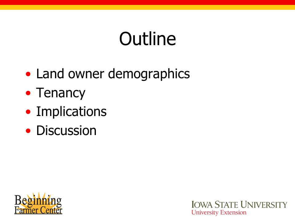 Outline Land owner demographics Tenancy Implications Discussion