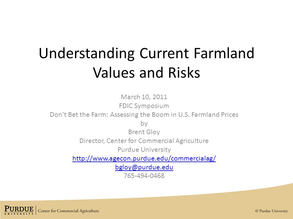 Understanding Current Farmland Values and Risks March 10, 2011 FDIC Symposium Don't Bet the Farm: Assessing the Boom in U.S.