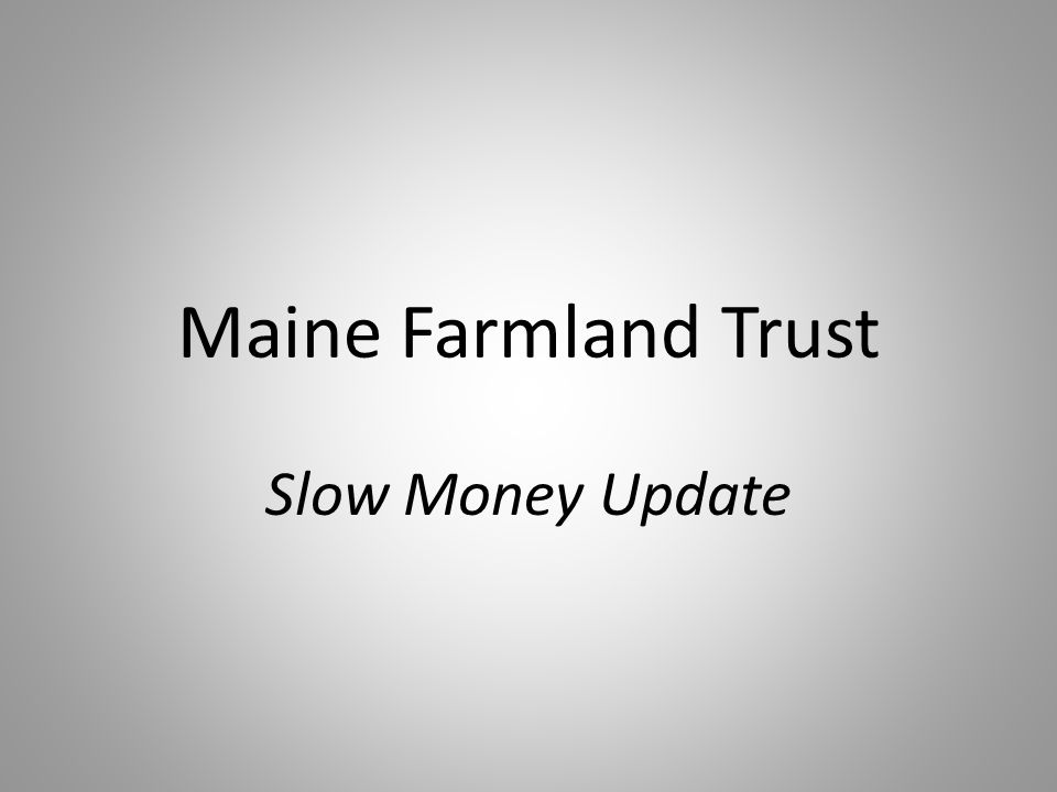 Maine Farmland Trust Slow Money Update
