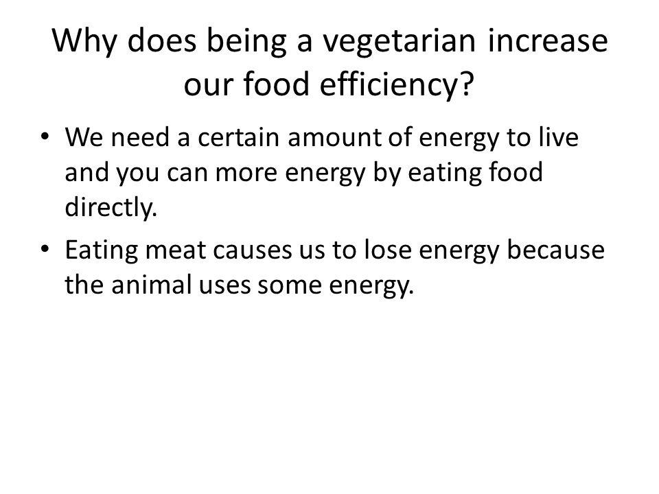 Why does being a vegetarian increase our food efficiency.