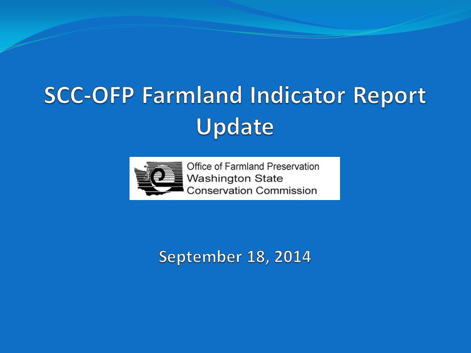 In 2009, the Farmland Preservation Task Force adopted a series of indicators; Goal is to use indicators to begin charting the overall condition of agriculture as it relates to farmland preservation; Indicators are used to supply information about the state of systems, in this case the farmland preservation system.