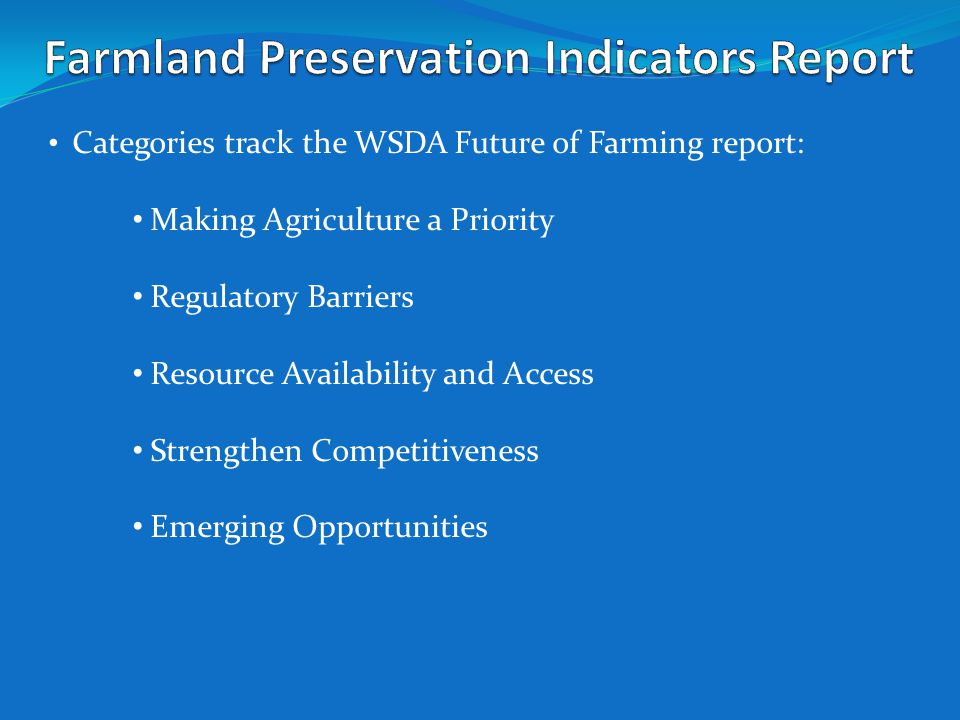 Categories track the WSDA Future of Farming report: Making Agriculture a Priority Regulatory Barriers Resource Availability and Access Strengthen Competitiveness Emerging Opportunities