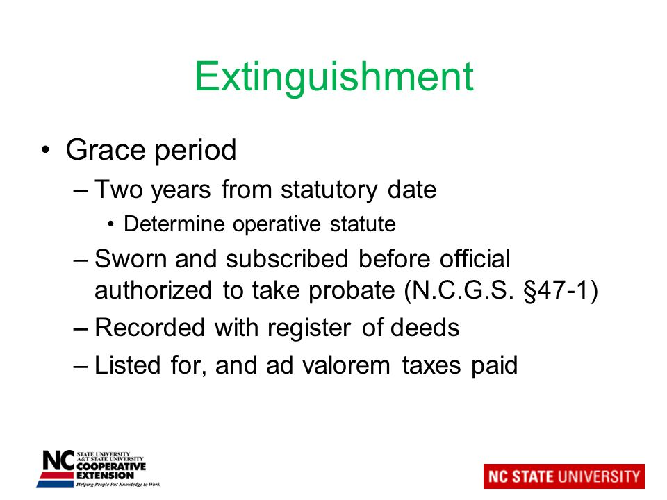 Extinguishment Grace period –Two years from statutory date Determine operative statute –Sworn and subscribed before official authorized to take probate (N.C.G.S.