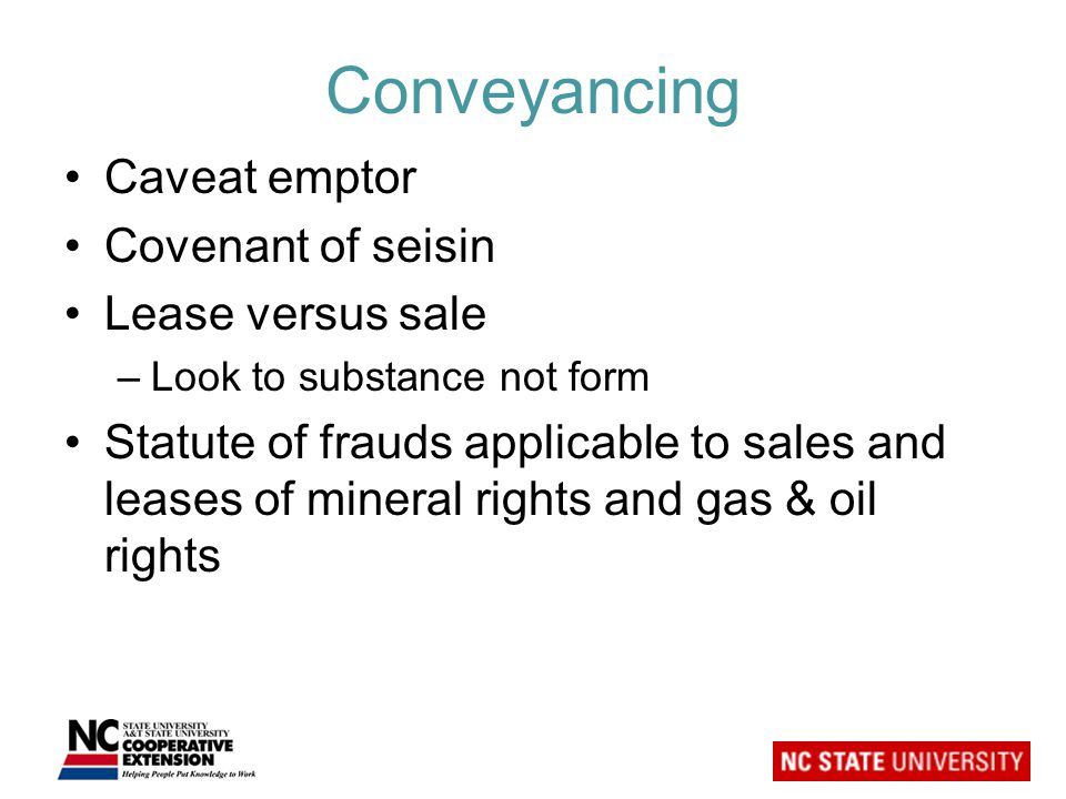 Conveyancing Caveat emptor Covenant of seisin Lease versus sale –Look to substance not form Statute of frauds applicable to sales and leases of mineral rights and gas & oil rights
