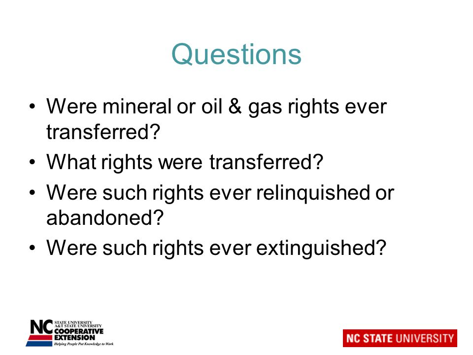 Questions Were mineral or oil & gas rights ever transferred.