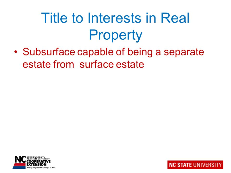 Title to Interests in Real Property Further subdivision –Oil & gas Depth range –Coal bed methane –Minerals –Sand and gravel (as distinguished from crushed rock)