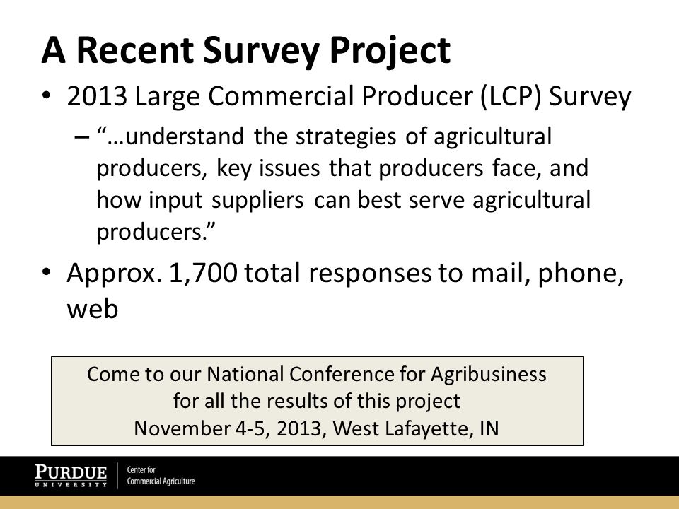 A Recent Survey Project 2013 Large Commercial Producer (LCP) Survey – …understand the strategies of agricultural producers, key issues that producers face, and how input suppliers can best serve agricultural producers. Approx.