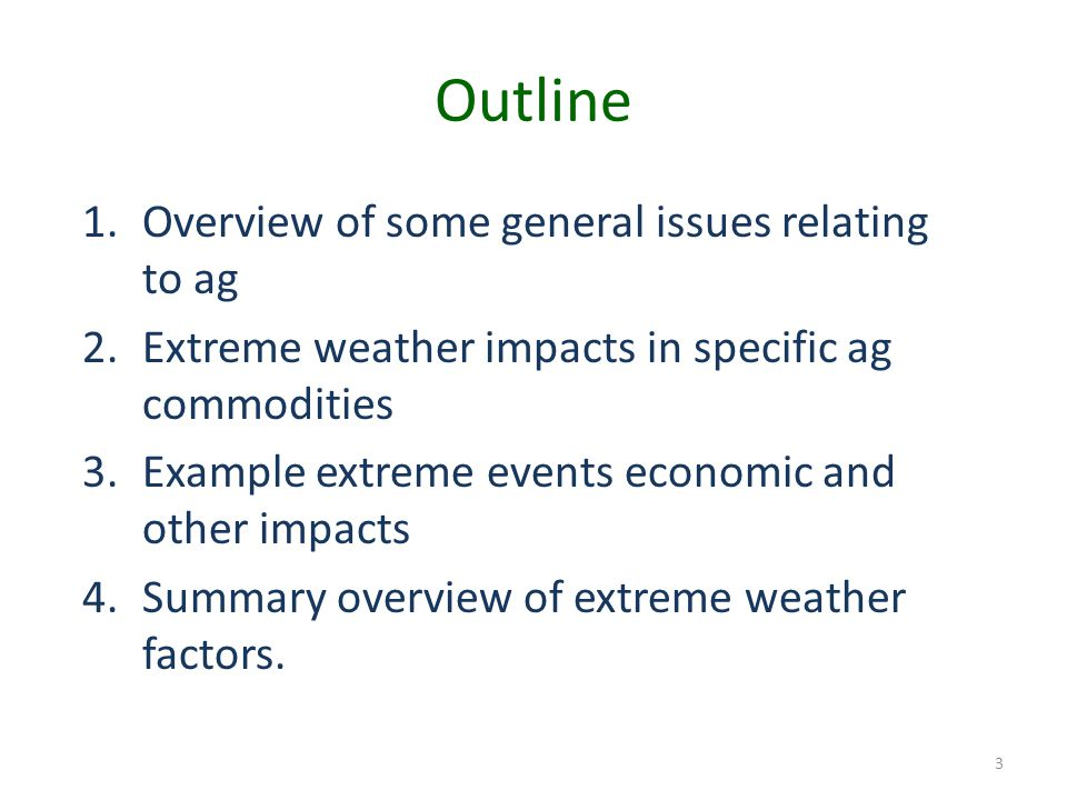 Outline 1.Overview of some general issues relating to ag 2.Extreme weather impacts in specific ag commodities 3.Example extreme events economic and other impacts 4.Summary overview of extreme weather factors.