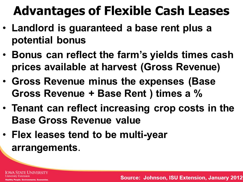 Advantages of Flexible Cash Leases Landlord is guaranteed a base rent plus a potential bonus Bonus can reflect the farm's yields times cash prices ava