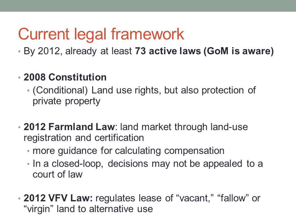 Current legal framework By 2012, already at least 73 active laws (GoM is aware) 2008 Constitution (Conditional) Land use rights, but also protection o