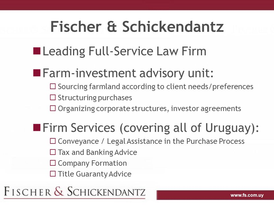 www.fs.com.uy Fischer & Schickendantz Leading Full-Service Law Firm Farm-investment advisory unit:  Sourcing farmland according to client needs/prefe
