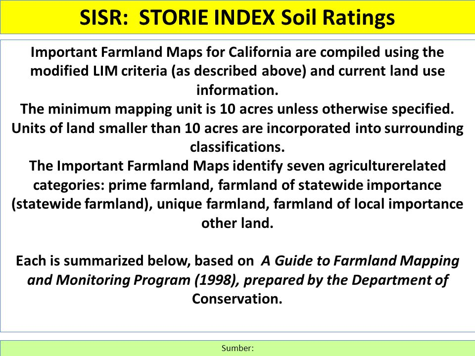 Important Farmland Maps for California are compiled using the modified LIM criteria (as described above) and current land use information. The minimum