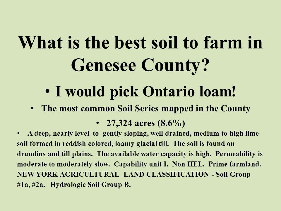 What is the best soil to farm in Genesee County. I would pick Ontario loam.