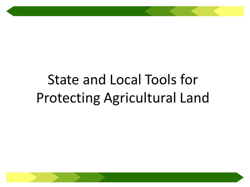 State and Local Tools for Protecting Agricultural Land
