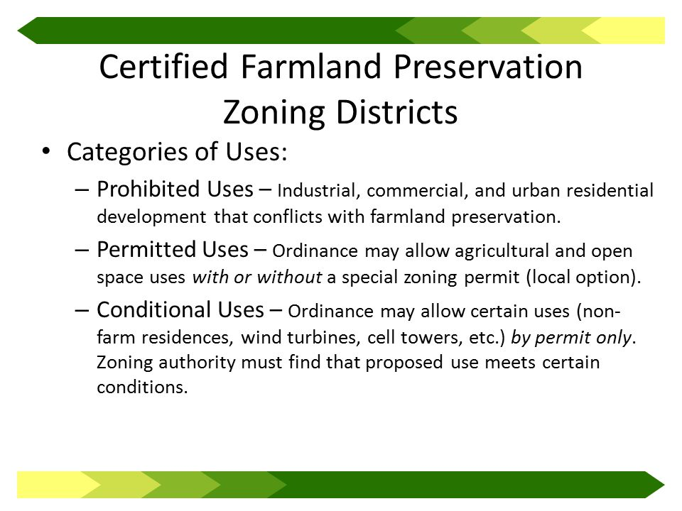 Certified Farmland Preservation Zoning Districts Categories of Uses: – Prohibited Uses – Industrial, commercial, and urban residential development that conflicts with farmland preservation.