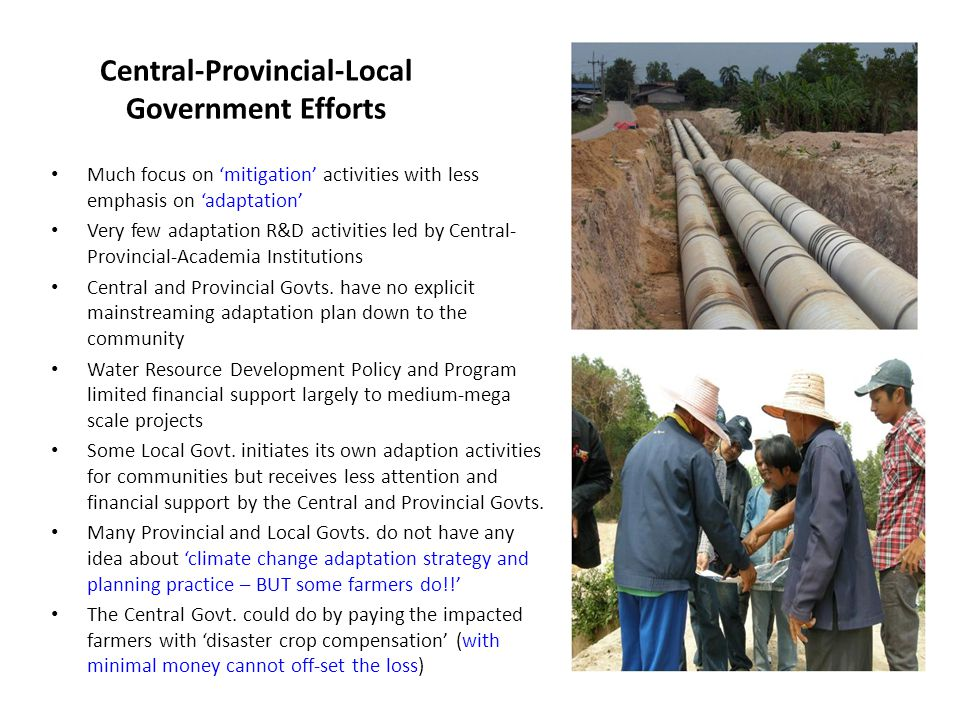 Central-Provincial-Local Government Efforts Much focus on 'mitigation' activities with less emphasis on 'adaptation' Very few adaptation R&D activities led by Central- Provincial-Academia Institutions Central and Provincial Govts.