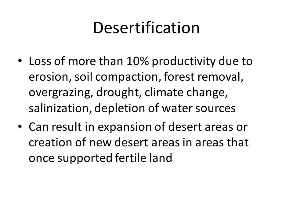 Desertification Loss of more than 10% productivity due to erosion, soil compaction, forest removal, overgrazing, drought, climate change, salinization