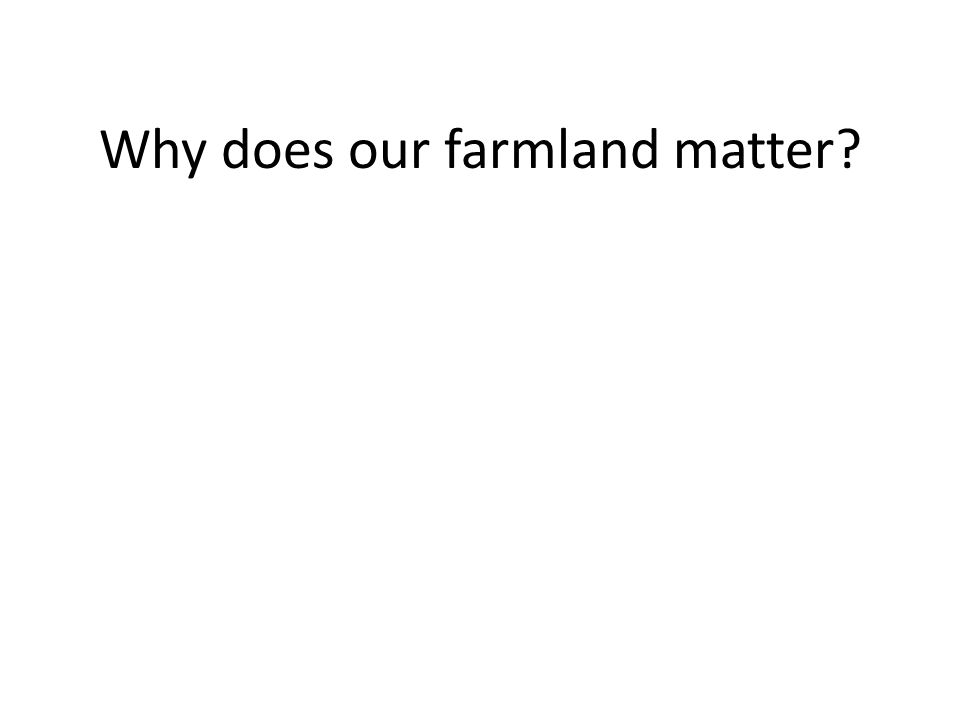 Why does our farmland matter?
