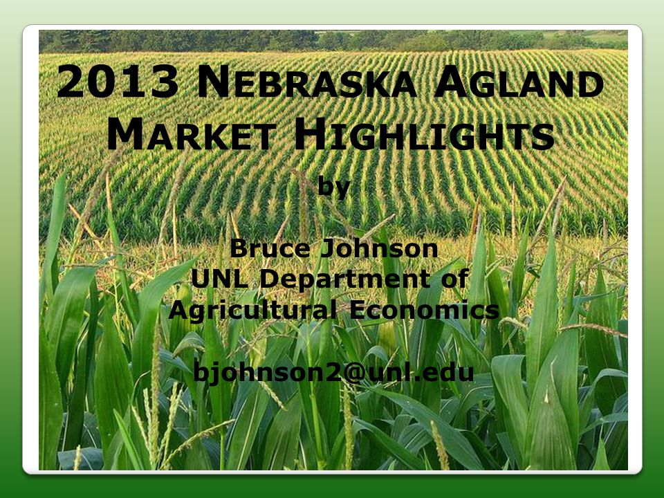 2013 N EBRASKA A GLAND M ARKET H IGHLIGHTS by Bruce Johnson UNL Department of Agricultural Economics bjohnson2@unl.edu