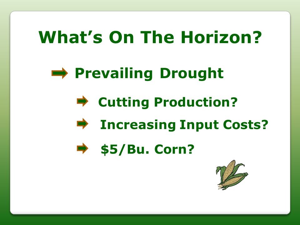 What's On The Horizon? Prevailing Drought Cutting Production? Increasing Input Costs? $5/Bu. Corn?