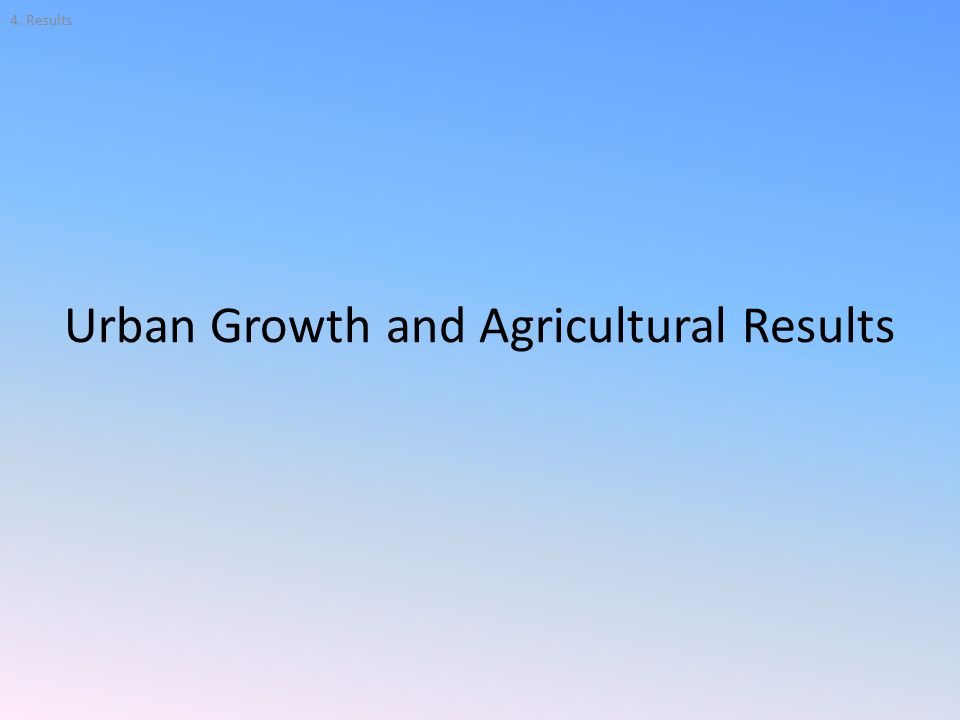 Urban Growth and Agricultural Results 4. Results