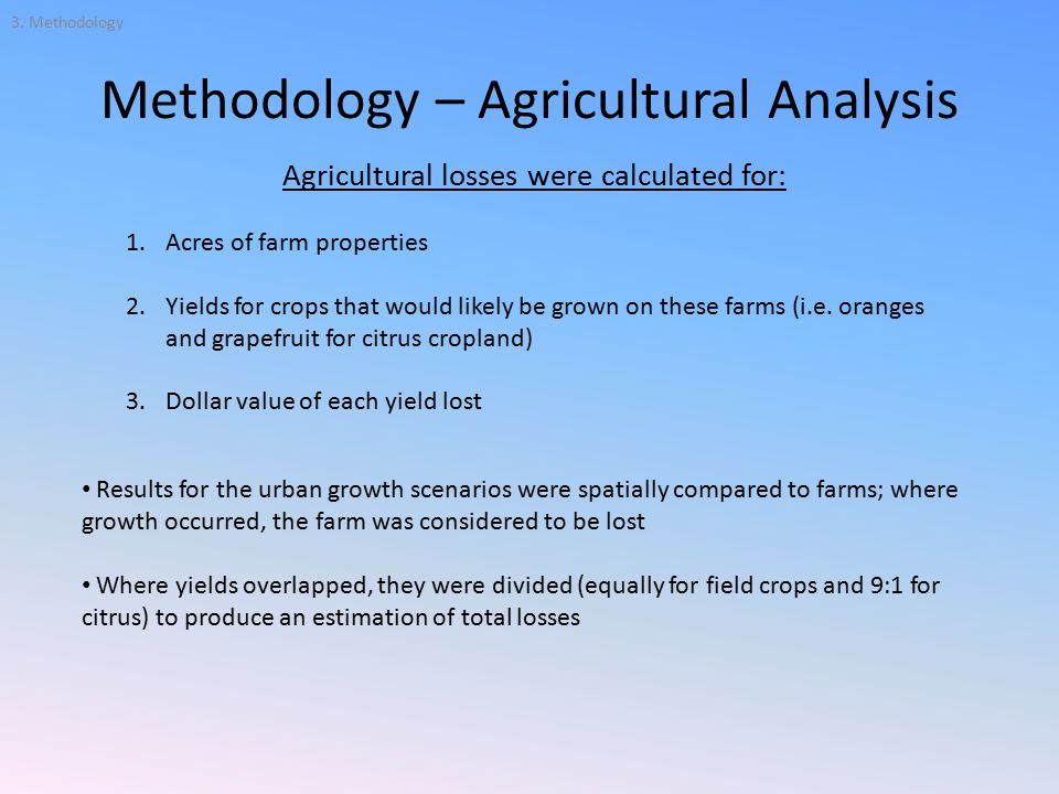 Methodology – Agricultural Analysis Agricultural losses were calculated for: 1.Acres of farm properties 2.Yields for crops that would likely be grown on these farms (i.e.