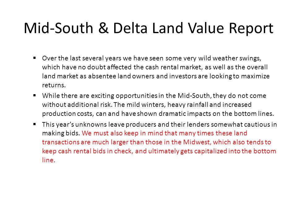 Mid-South & Delta Land Value Report  Over the last several years we have seen some very wild weather swings, which have no doubt affected the cash rental market, as well as the overall land market as absentee land owners and investors are looking to maximize returns.