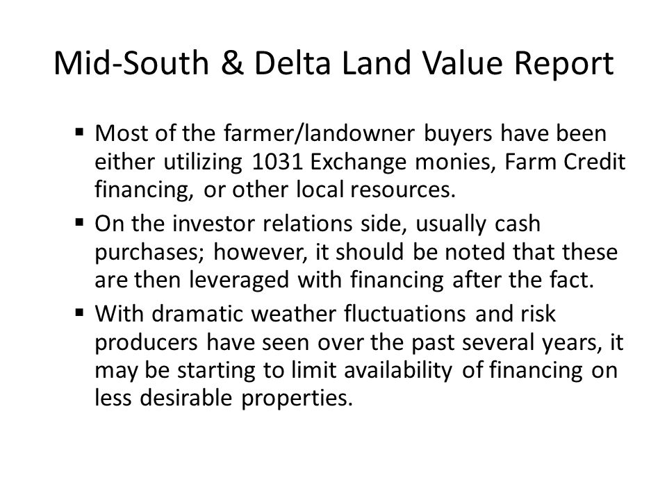 Mid-South & Delta Land Value Report  Most of the farmer/landowner buyers have been either utilizing 1031 Exchange monies, Farm Credit financing, or other local resources.