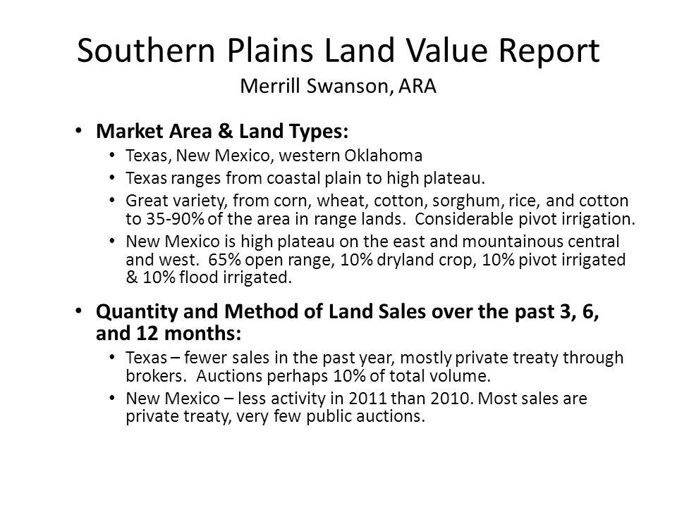 Southern Plains Land Value Report Merrill Swanson, ARA Market Area & Land Types: Texas, New Mexico, western Oklahoma Texas ranges from coastal plain t