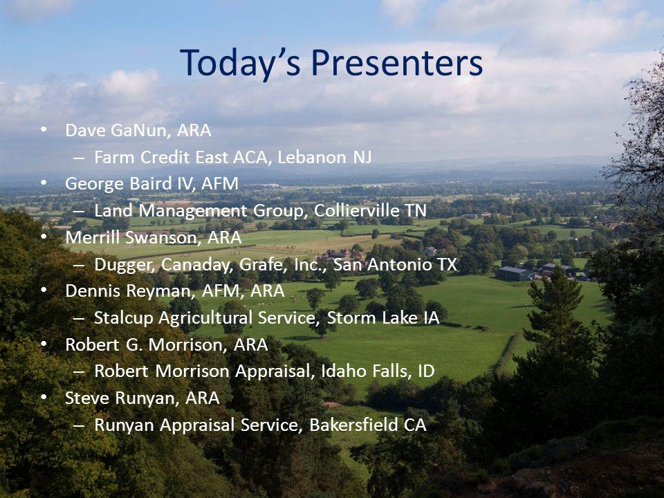 Today's Presenters Dave GaNun, ARA – Farm Credit East ACA, Lebanon NJ George Baird IV, AFM – Land Management Group, Collierville TN Merrill Swanson, A