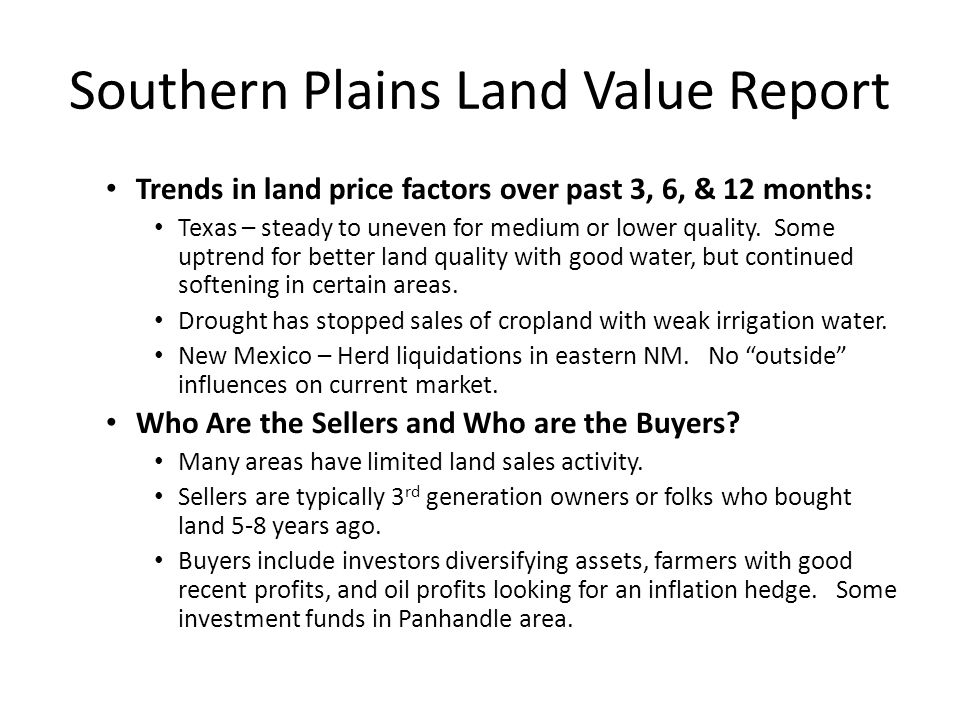 Southern Plains Land Value Report Trends in land price factors over past 3, 6, & 12 months: Texas – steady to uneven for medium or lower quality. Some