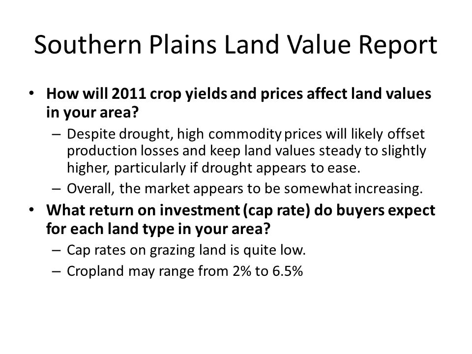 Southern Plains Land Value Report How will 2011 crop yields and prices affect land values in your area.