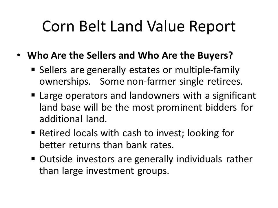Corn Belt Land Value Report Who Are the Sellers and Who Are the Buyers?  Sellers are generally estates or multiple-family ownerships. Some non-farmer