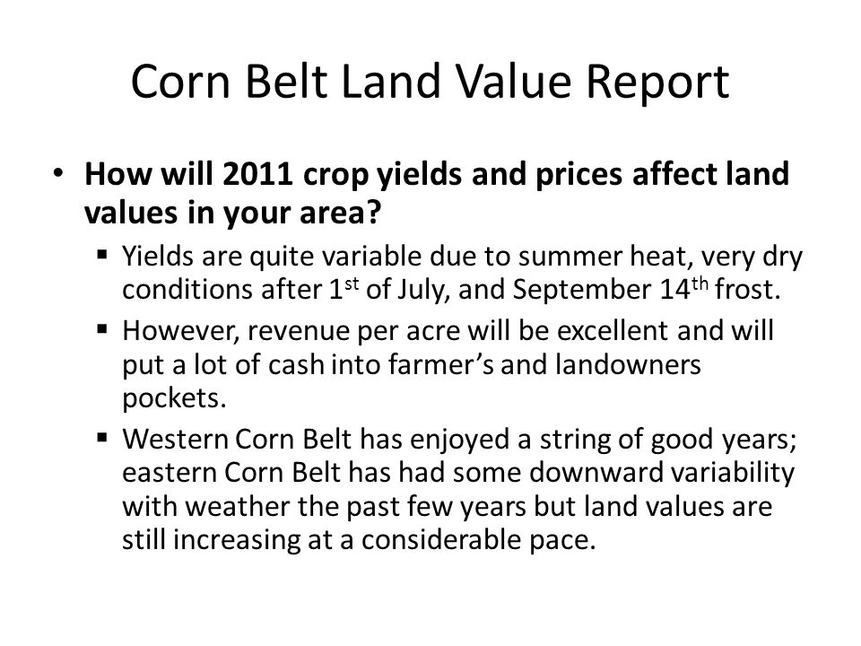 Corn Belt Land Value Report How will 2011 crop yields and prices affect land values in your area.