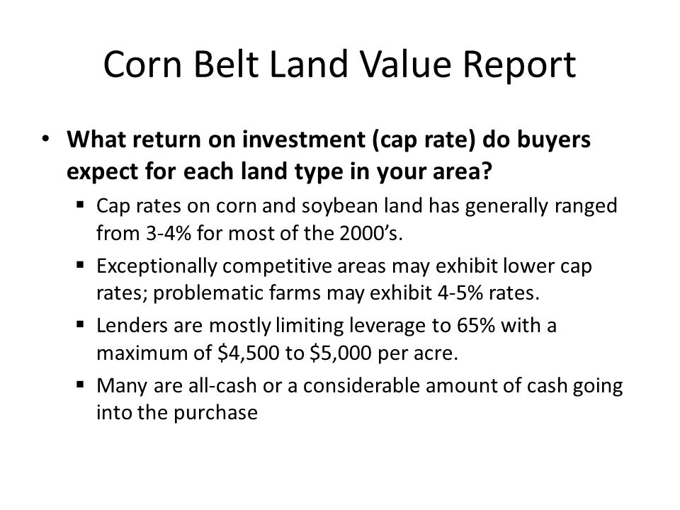 Corn Belt Land Value Report What return on investment (cap rate) do buyers expect for each land type in your area.