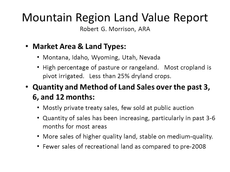 Mountain Region Land Value Report Robert G. Morrison, ARA Market Area & Land Types: Montana, Idaho, Wyoming, Utah, Nevada High percentage of pasture o