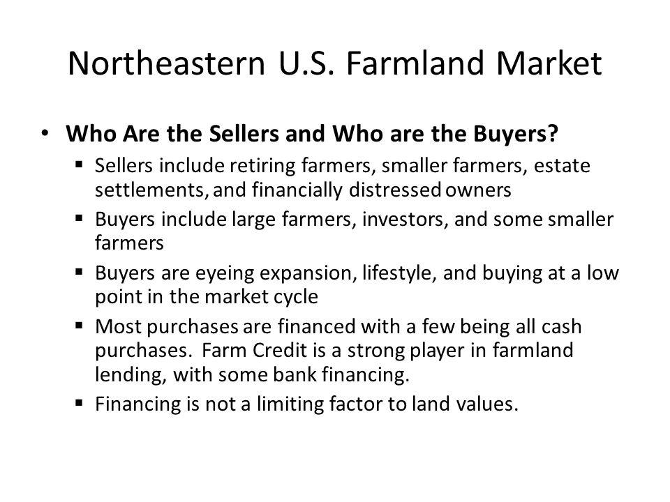 Northeastern U.S. Farmland Market Who Are the Sellers and Who are the Buyers?  Sellers include retiring farmers, smaller farmers, estate settlements,