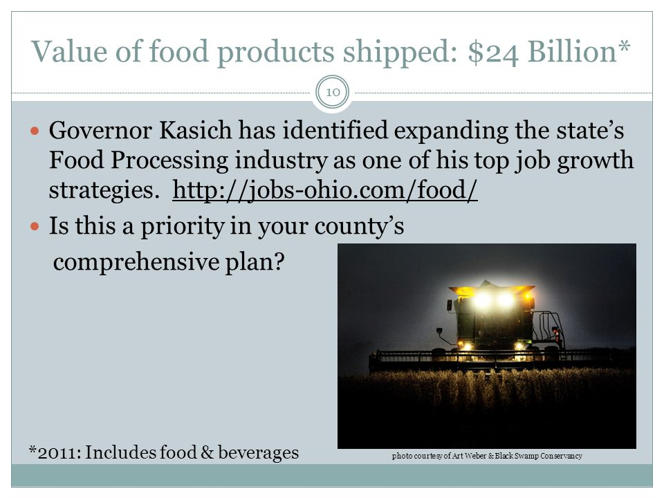 Value of food products shipped: $24 Billion* Governor Kasich has identified expanding the state's Food Processing industry as one of his top job growt