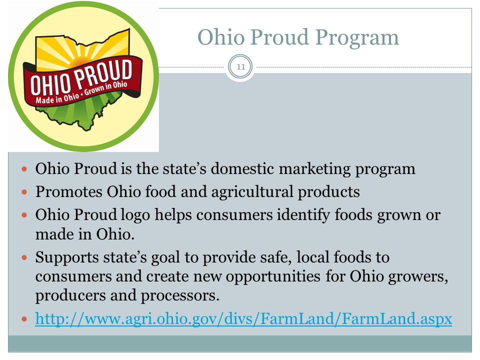 Ohio Proud Program 11 Ohio Proud is the state's domestic marketing program Promotes Ohio food and agricultural products Ohio Proud logo helps consumer