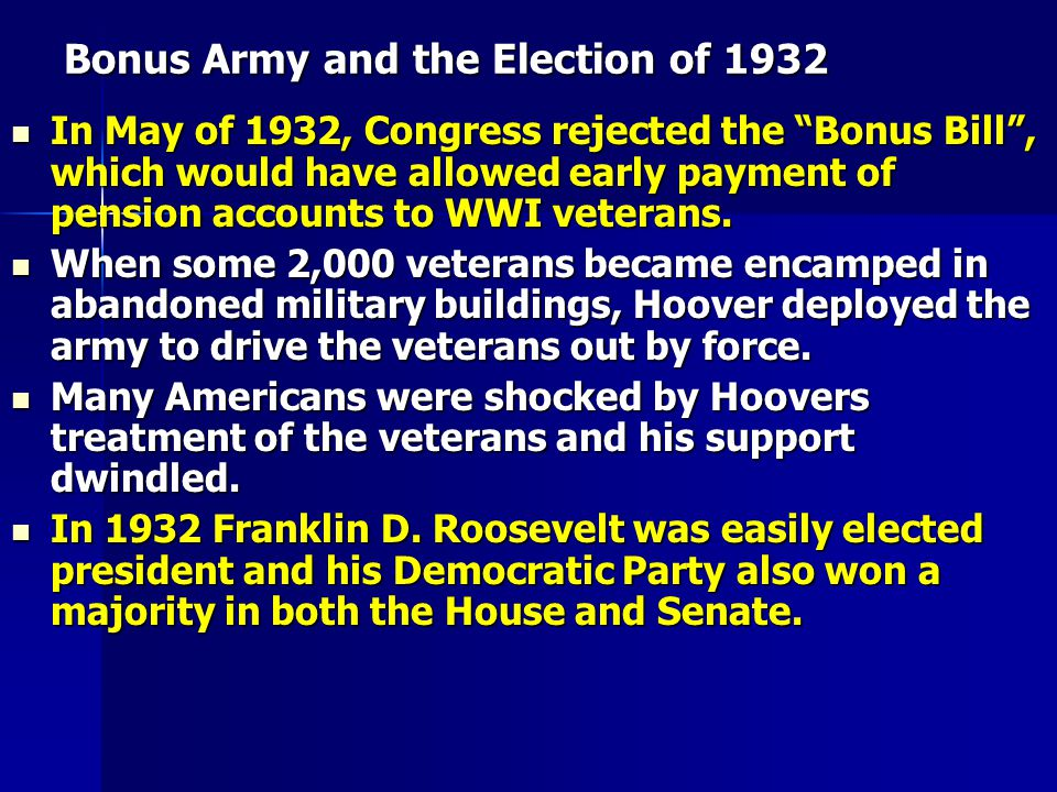 "Bonus Army and the Election of 1932 In May of 1932, Congress rejected the ""Bonus Bill"", which would have allowed early payment of pension accounts to"