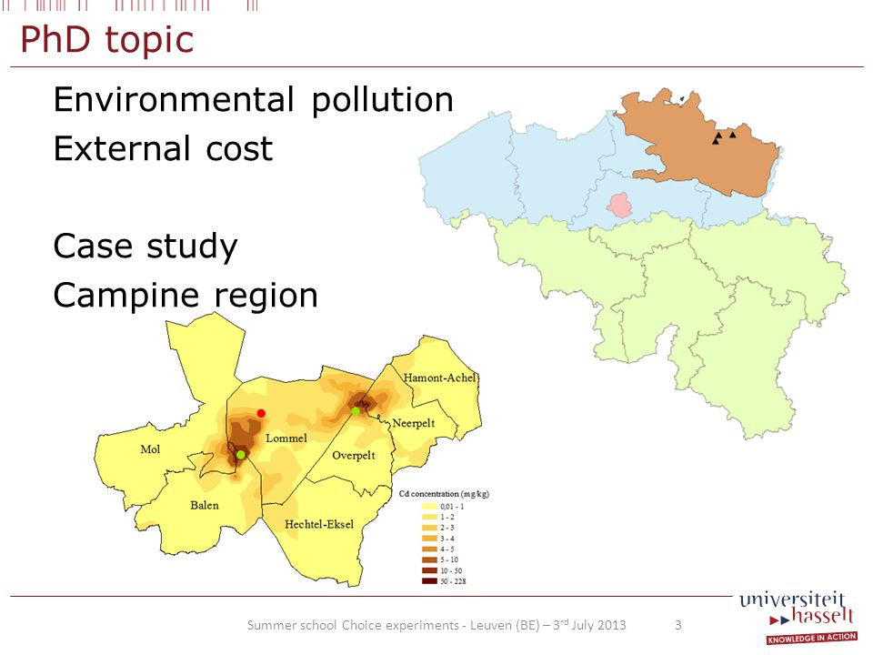 PhD topic Environmental pollution External cost Case study Campine region Summer school Choice experiments - Leuven (BE) – 3 rd July 2013 3
