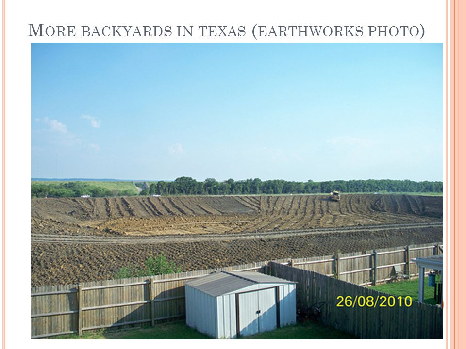 M ORE BACKYARDS IN TEXAS ( EARTHWORKS PHOTO )
